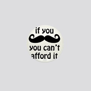 If you moustache you cant afford it Mini Button