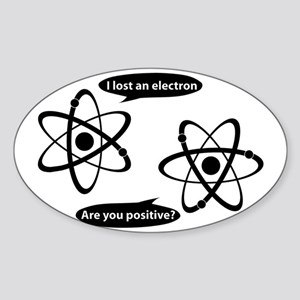 I lost and electron. Are you positi Sticker (Oval)