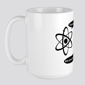 I lost and electron. Are you positive? Large Mug