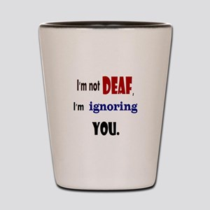 Im not deaf Shot Glass