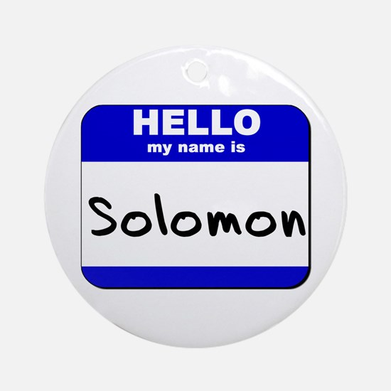 hello my name is solomon  Ornament (Round)