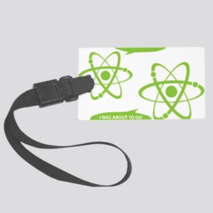 I was about to go Nuclear! Large Luggage Tag
