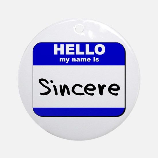 hello my name is sincere  Ornament (Round)