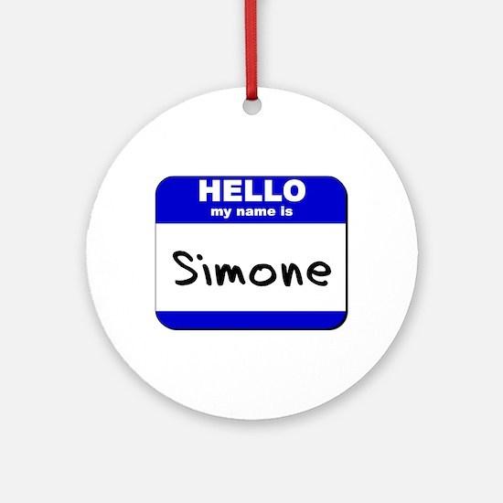 hello my name is simone  Ornament (Round)