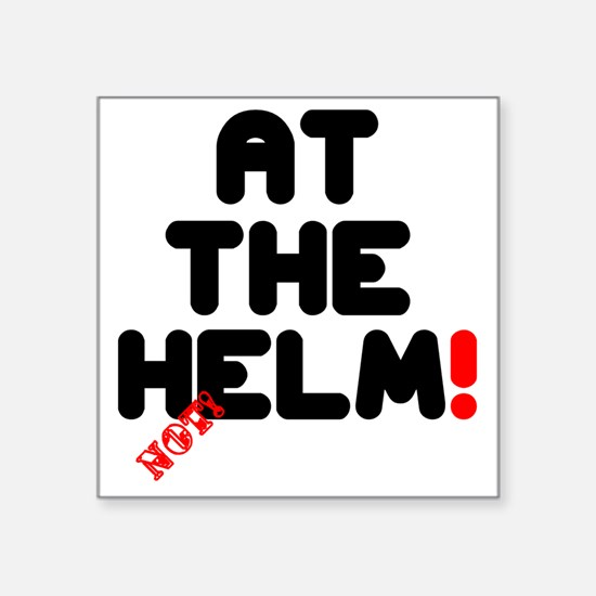 """AT THE HELM - NOT! Square Sticker 3"""" x 3"""""""