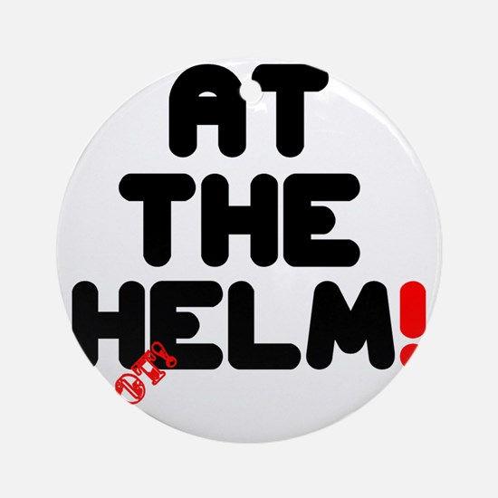 AT THE HELM - NOT! Round Ornament