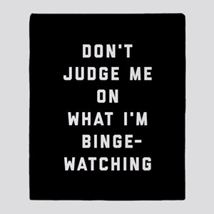 Don't Judge Me On What I'm Binge-Wat Throw Blanket