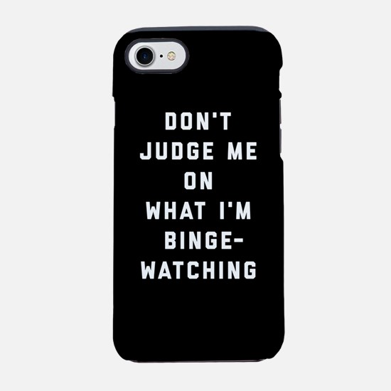 Don't Judge Me On What I'm Bin iPhone 7 Tough Case