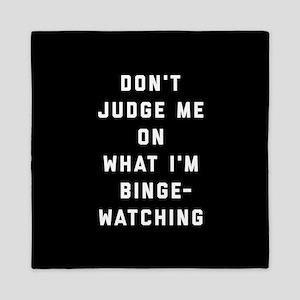 Don't Judge Me On What I'm Binge-Watch Queen Duvet