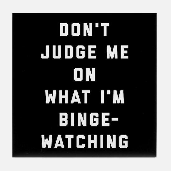 Don't Judge Me On What I'm Binge-Watc Tile Coaster