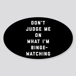 Don't Judge Me On What I'm Binge-Wa Sticker (Oval)