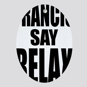 Francis Say Relax T-Shirt Oval Ornament