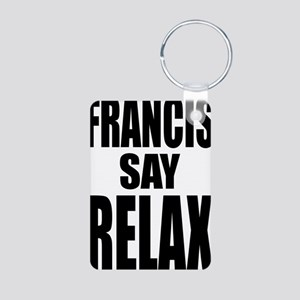 Francis Say Relax T-Shirt Aluminum Photo Keychain