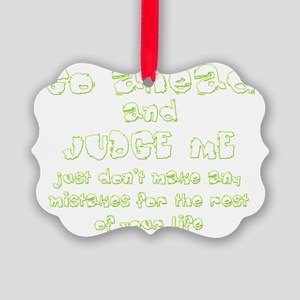 Go Ahead and Judge Me Picture Ornament