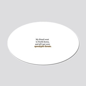 My friend went to North Kore 20x12 Oval Wall Decal
