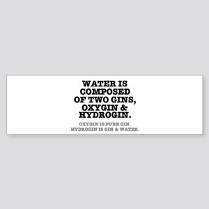 WATER IS COMPOSED OF TWO GINS - OXY Bumper Sticker