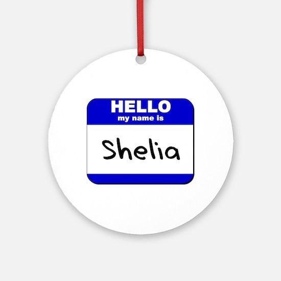 hello my name is shelia  Ornament (Round)