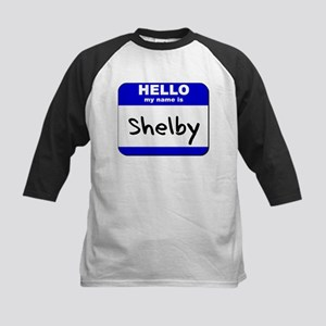 hello my name is shelby Kids Baseball Jersey