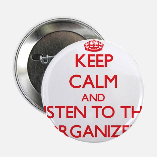 """Keep Calm and Listen to the Organizer 2.25"""" Button"""