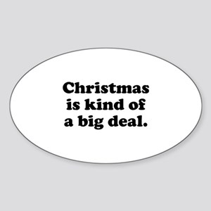 Christmas Is Kind Of A Big Deal Sticker (Oval)