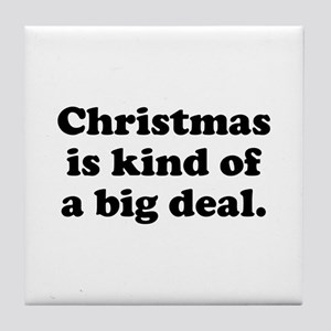 Christmas Is Kind Of A Big Deal Tile Coaster