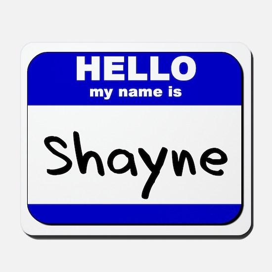 hello my name is shayne  Mousepad