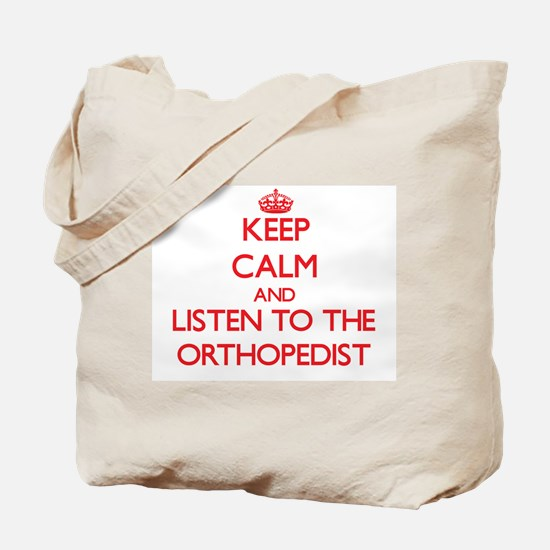 Keep Calm and Listen to the Orthopedist Tote Bag
