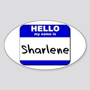 hello my name is sharlene Oval Sticker