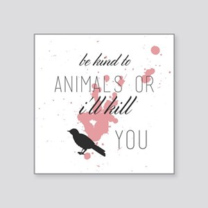 be kind to animals or i'll kill you Sticker