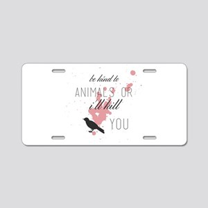 be kind to animals or i'll Aluminum License Plate