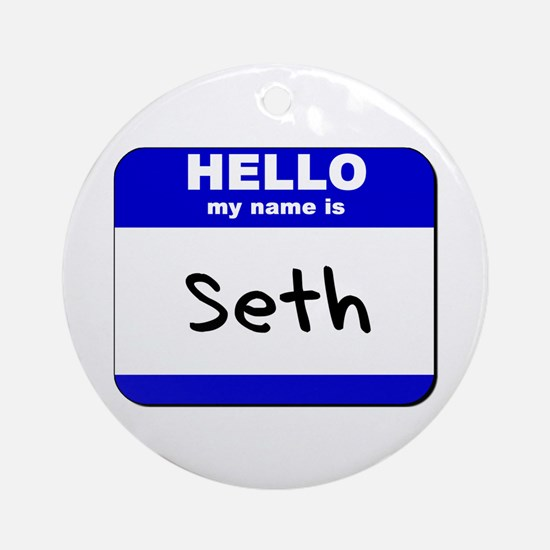 hello my name is seth  Ornament (Round)