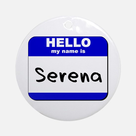 hello my name is serena  Ornament (Round)