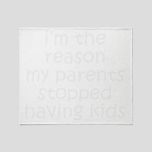 REASON MY PARENTS STOPPED HAVING KID Throw Blanket
