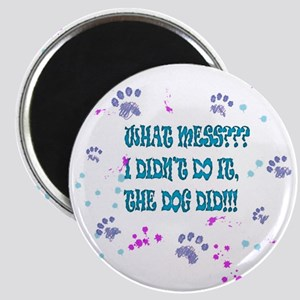what mess? the dog did it! Magnet