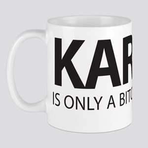 KARMA, is only a bitch if you are Mug
