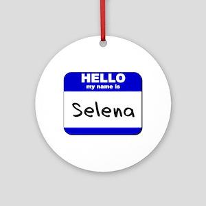hello my name is selena  Ornament (Round)