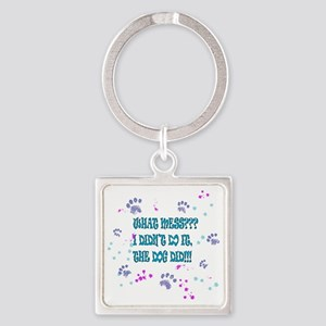 what mess? the dog did it! Square Keychain