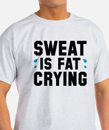 Sweat Is Fat Crying T-Shirt
