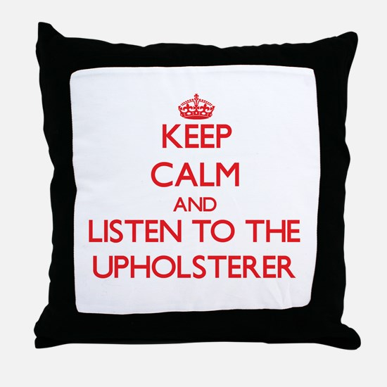 Keep Calm and Listen to the Upholsterer Throw Pill