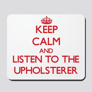 Keep Calm and Listen to the Upholsterer Mousepad