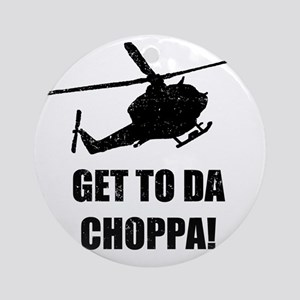 Get To The Choppa Round Ornament