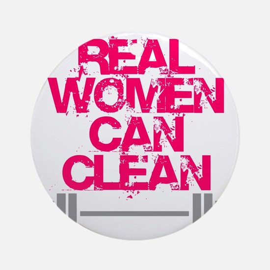 Real Women Can Clean (Pink) Round Ornament