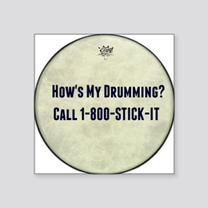 "Hows My Drumming Call 1-800 Square Sticker 3"" x 3"""
