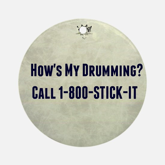 Hows My Drumming Call 1-800-STICK-I Round Ornament