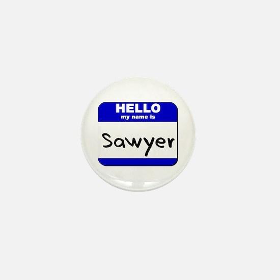 hello my name is sawyer Mini Button