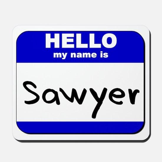 hello my name is sawyer  Mousepad
