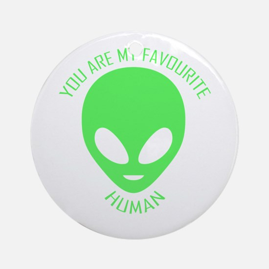 Aliens. You are my favourite human. Round Ornament