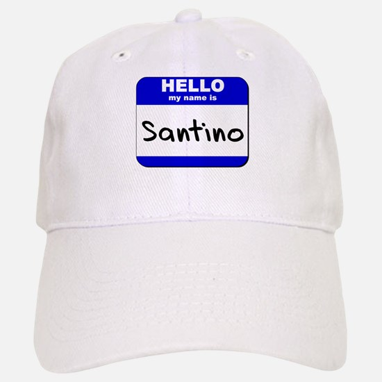 hello my name is santino Baseball Baseball Cap