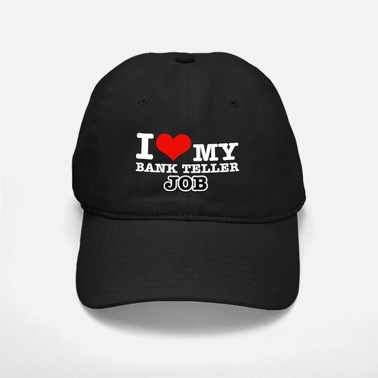 I love my bank teller job Baseball Hat