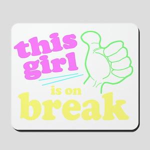 This Girl is on Break Mousepad